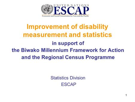 Improvement of disability measurement and statistics in support of the Biwako Millennium Framework for Action and the Regional Census Programme Statistics.