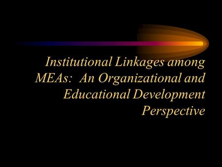 Institutional Linkages among MEAs: An Organizational and Educational Development Perspective.