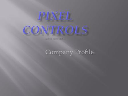 "Company Profile. Pixel controls, a premier company, located in Bangalore ""The Garden City of India"", started functioning in the year 2007 by a team of."