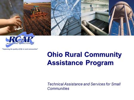 Ohio Rural Community Assistance Program Technical Assistance and Services for Small Communities.