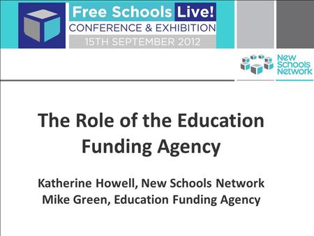 The Role of the Education Funding Agency Katherine Howell, New Schools Network Mike Green, Education Funding Agency.