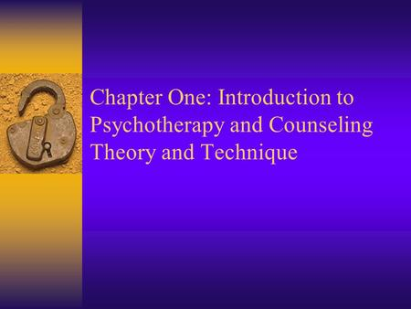 Chapter One: Introduction to Psychotherapy and Counseling Theory and Technique.