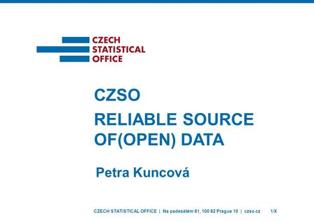 CZECH STATISTICAL OFFICE | Na padesátém 81, 100 82 Prague 10 | czso.cz1/X Petra Kuncová CZSO RELIABLE SOURCE OF(OPEN) DATA.