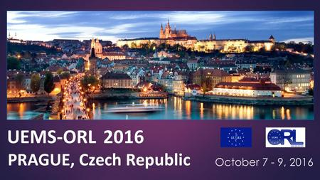 UEMS-ORL 2016 PRAGUE, Czech Republic October 7 - 9, 2016.
