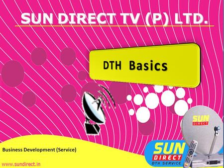 1 Business Development (Service). What is DTH How DTH works How DTH works Type of DTH Connections Type of DTH Connections Advantages of DTH Advantages.