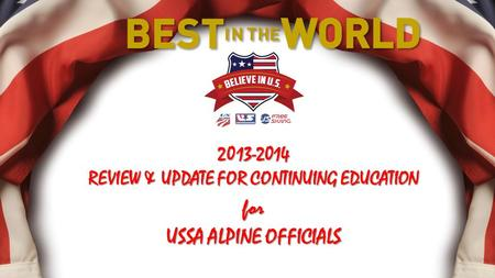 2013-2014 REVIEW & UPDATE FOR CONTINUING EDUCATION for USSA ALPINE OFFICIALS.