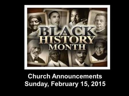 Church Announcements Sunday, February 15, 2015. Attention all Ministries/Auxiliaries Associate Ministers A mailbox for each ministry/auxiliary located.