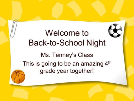 Welcome to Back-to-School Night Ms. Tenney's Class This is going to be an amazing 4 th grade year together!