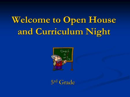 Welcome to Open House and Curriculum Night 5 rd Grade.