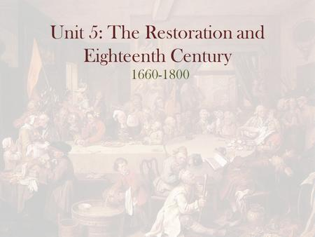 Unit 5: The Restoration and Eighteenth Century 1660-1800.