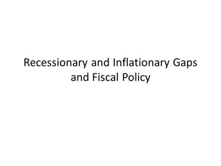 Recessionary and Inflationary Gaps and Fiscal Policy