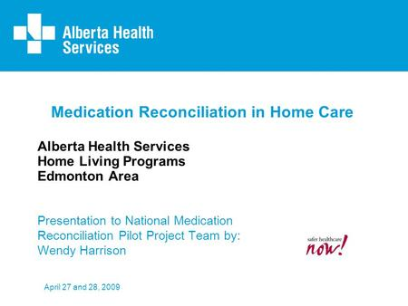 Medication Reconciliation in Home Care Alberta Health Services Home Living Programs Edmonton Area Presentation to National Medication Reconciliation Pilot.