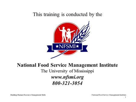 Building Human Resource Management SkillsNational Food Service Management Institute 1 This training is conducted by the National Food Service Management.