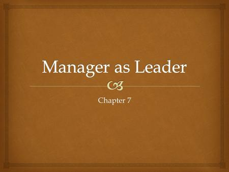 Manager as Leader Chapter 7.