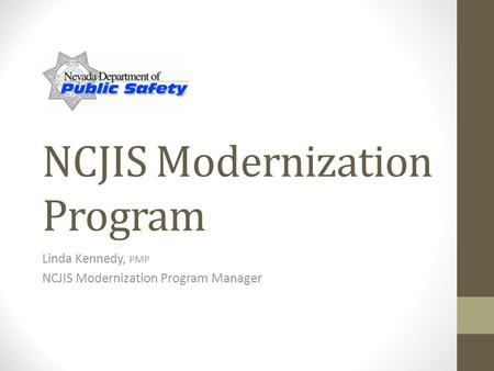 NCJIS Modernization Program Linda Kennedy, PMP NCJIS Modernization Program Manager.