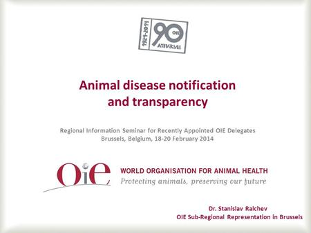 Animal disease notification and transparency Regional Information Seminar for Recently Appointed OIE Delegates Brussels, Belgium, 18-20 February 2014.