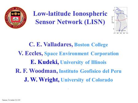 Low-latitude Ionospheric Sensor Network (LISN) C. E. Valladares, Boston College V. Eccles, Space Environment Corporation E. Kudeki, University of Illinois.