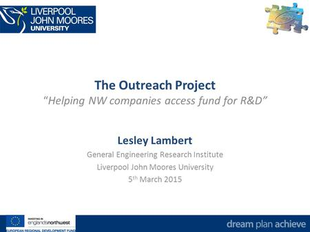 "The Outreach Project ""Helping NW companies access fund for R&D"" Lesley Lambert General Engineering Research Institute Liverpool John Moores University."