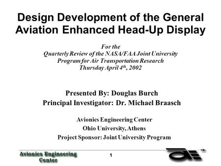 1 11 1 Design Development of the General Aviation Enhanced Head-Up Display For the Quarterly Review of the NASA/FAA Joint University Program for Air Transportation.