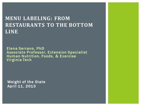 Elena Serrano, PhD Associate Professor, Extension Specialist Human Nutrition, Foods, & Exercise Virginia Tech MENU LABELING: FROM RESTAURANTS TO THE BOTTOM.