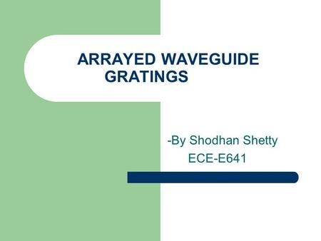 ARRAYED WAVEGUIDE GRATINGS -By Shodhan Shetty ECE-E641.