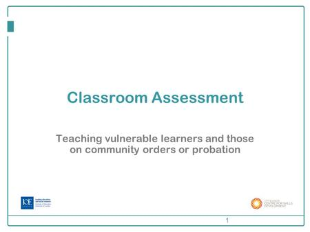 Classroom Assessment Teaching vulnerable learners and those on community orders or probation 1.
