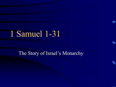 1 Samuel 1-31 The Story of Israel's Monarchy. Samuel: The Beginning of the Kingdom Historical Book –Not a part of the Torah The first part of the larger.
