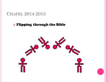 "C HAPEL 2014-2015 Flipping through the Bible. S WORD D RILL ! Ephesians 6:17b ""…the sword of the Spirit, which is the Word of God."""