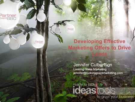 Developing Effective Marketing Offers to Drive Leads Jennifer Culbertson Looking Glass Marketing