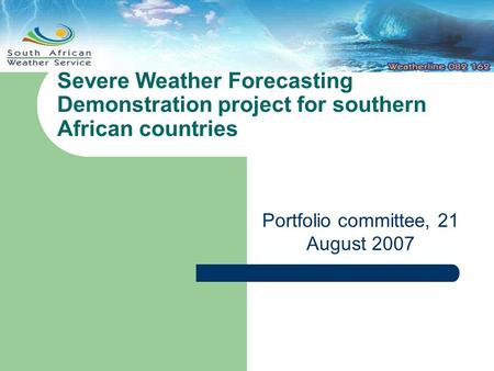 Severe Weather Forecasting Demonstration project for southern African countries Portfolio committee, 21 August 2007.