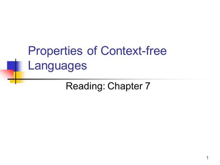 1 Properties of Context-free Languages Reading: Chapter 7.