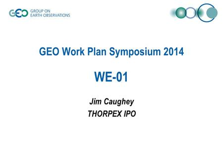 GEO Work Plan Symposium 2014 WE-01 Jim Caughey THORPEX IPO.