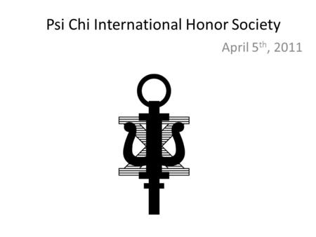 Psi Chi International Honor Society April 5 th, 2011.