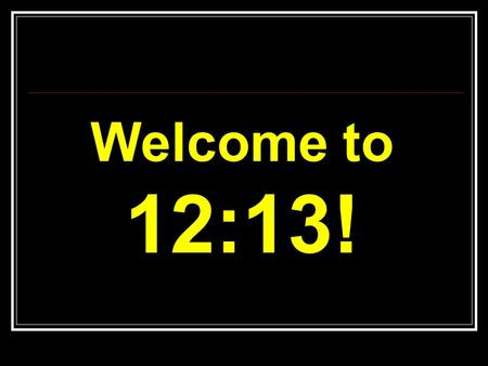 Welcome to 12:13!. SMALL TALK What do you like most about Thanksgiving? Do you and your family have any favorite Thanksgiving traditions?