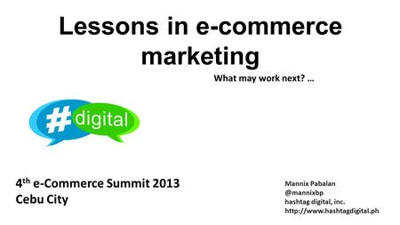 Lessons in e-commerce marketing What may work next? … Mannix hashtag digital, inc.  4 th e-Commerce Summit.