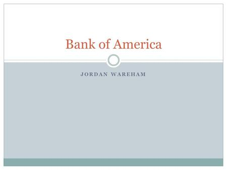 JORDAN WAREHAM Bank of America. A Brief History The Bank of Italy was founded in San Francisco by Amadeo Giannini in 1904 March 7, 1927, Giannini consolidated.