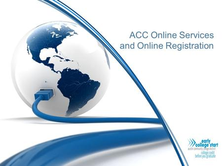 ACC Online Services and Online Registration. Guess What? Telephone Registration Has Gone Away...It Is Time To Go Online! Part 1: Obtaining Your ACCeID.