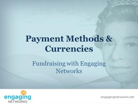 Payment Methods & Currencies Fundraising with Engaging Networks.