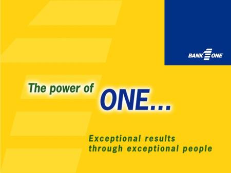 The Power of ONE We will deliver exceptional results through exceptional people. We are a highly respected, world- class financial services company committed.