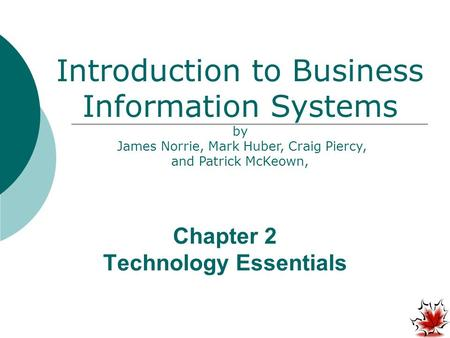 Chapter 2 Technology Essentials Introduction to Business Information Systems by James Norrie, Mark Huber, Craig Piercy, and Patrick McKeown,