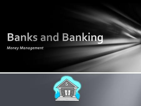 Money Management. A bank is a company that works with the money that people give it. If you give your money to a bank, it not only protects it but pays.