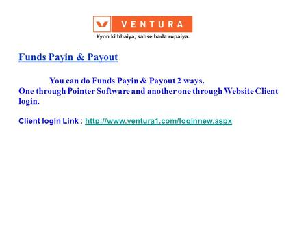 Funds Payin & Payout You can do Funds Payin & Payout 2 ways. One through Pointer Software and another one through Website Client login. Client login Link: