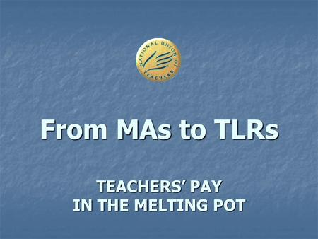 From MAs to TLRs TEACHERS' PAY IN THE MELTING POT.
