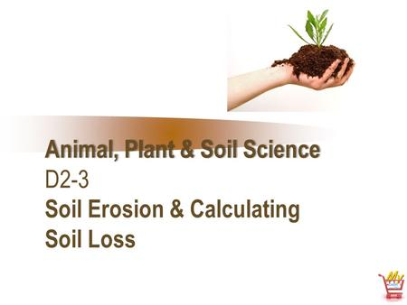 <strong>Animal</strong>, <strong>Plant</strong> & Soil ScienceAnimal, <strong>Plant</strong> & Soil Science D2-3 Soil Erosion & Calculating Soil Loss.