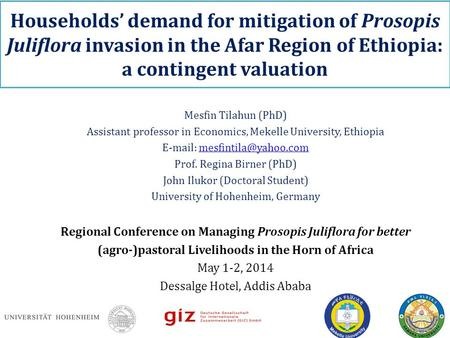 Households' demand for mitigation of Prosopis Juliflora invasion in the Afar Region of Ethiopia: a contingent valuation Mesfin Tilahun (PhD) Assistant.