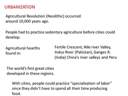 URBANIZATION Agricultural Revolution (Neolithic) occurred around 10,000 years ago. People had to practice sedentary agriculture before cities could develop.