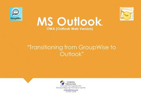 MS Outlook ® OWA (Outlook Web Version) Created by: Patricia Cerio Software Training Specialist Mohawk Regional Information Center 315-361-2725.