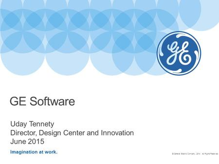 Imagination at work. Uday Tennety Director, Design Center and Innovation June 2015 GE Software © General Electric Company, 2014. All Rights Reserved.