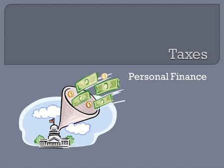 Personal Finance.  Nobody enjoys paying taxes; however, taxes help pay for: Roads Military Fire/Police Services Schools Libraries Parks, Zoos, etc…
