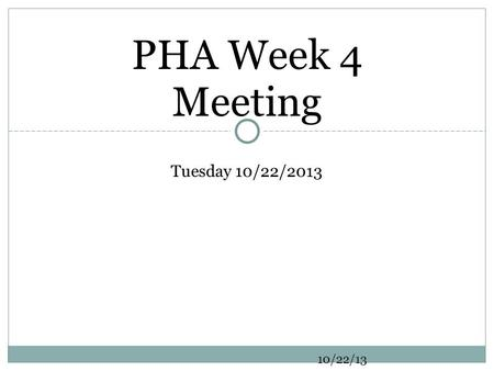 PHA Week 4 Meeting Tuesday 10/22/2013 10/22/13. Announcements  *FREE PRACTICE (MCAT, GRE, LSAT) TEST:* Kaplan is hosting a FREE opportunity for students.